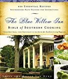 The Blue Willow Inn Bible of Southern Cooking: 450 Essential Recipes Southerners Have Enjoyed for...