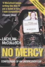 No Mercy: Confessions of an Undercover Cop by Lachlan McCulloch (2004-02-02)