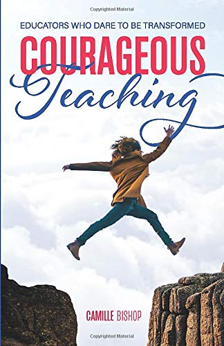 Courageous Teaching: Educators Who Dare to be Transformed