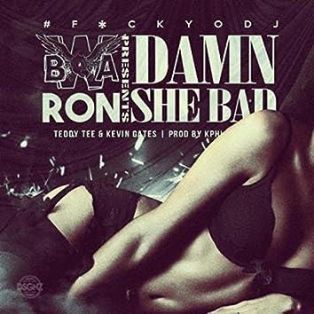 Damn, She Bad (feat. Kevin Gates & Bwa Ron)