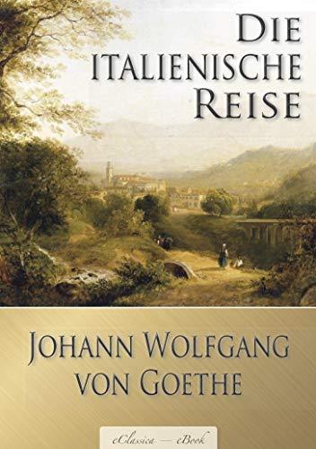 Johann Wolfgang von Goethe: Die italienische Reise (Illustriert)