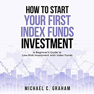 How to Start Your First Index Funds Investment     A Beginner's Guide to Low-Risk Investment with Index Funds              By:                                                                                                                                 Michael Graham                               Narrated by:                                                                                                                                 Peter R. Ormond                      Length: 2 hrs and 57 mins     16 ratings     Overall 4.8
