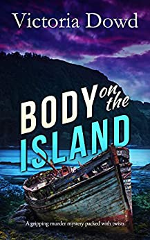 BODY ON THE ISLAND a gripping murder mystery packed with twists (Smart Woman's Mystery Book 2) by [VICTORIA DOWD]