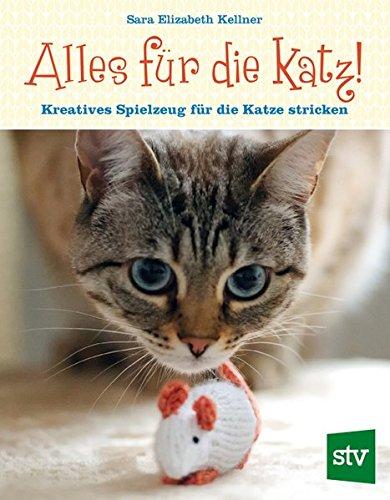 Alles für die Katz!: Kreatives Spielzeug für die Katze stricken