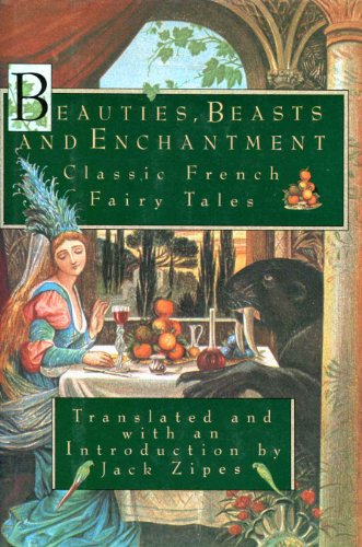 Beauties, Beasts and Enchantments: Classic French Fairy Tales