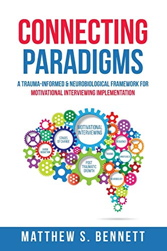 Connecting Paradigms: A Trauma-Informed & Neurobiological Framework for Motivational Interviewing Implementation