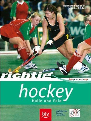 Richtig Hockey: Halle und Feld empfohlen vom Dt. Hockey Bund ( Januar 2006 )