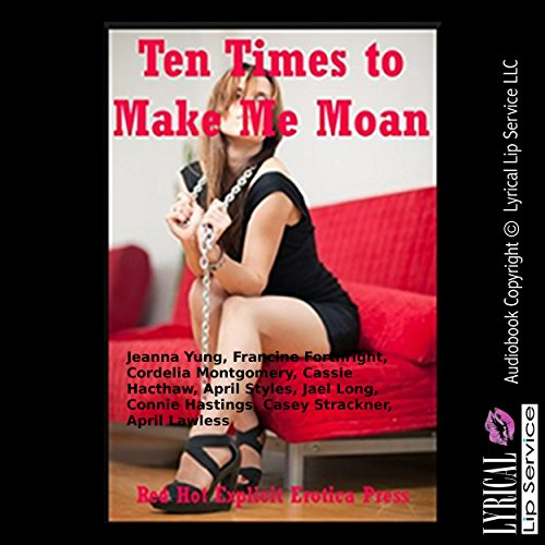 Ten Times to Make Me Moan: Ten Explicit Erotica Stories audiobook cover art