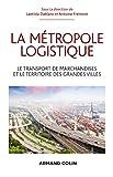 La métropole logistique - Le transport de marchandises et le territoire des grandes villes - Le transport de marchandises et le territoire des grandes villes