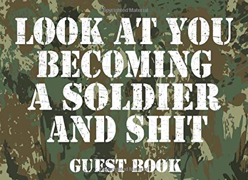 Look at You Becoming a Soldier and Shit Guest Book: Funny Military Party Guest Book, Military Going Away Parties, Boot Camp, Retirement Party, ... Write In For Comments Advice And Best Wishes