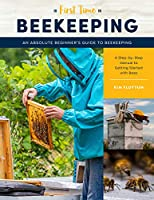 First Time Beekeeping: An Absolute Beginner's Guide to Beekeeping - A Step-by-Step Manual to Getting Started with Bees