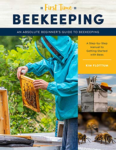 First Time Beekeeping: An Absolute Beginner's Guide to Beekeeping - A Step-by-Step Manual to Getting Started with Bees: 13