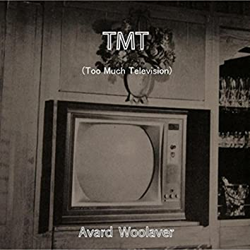 TMT (Too Much Television)