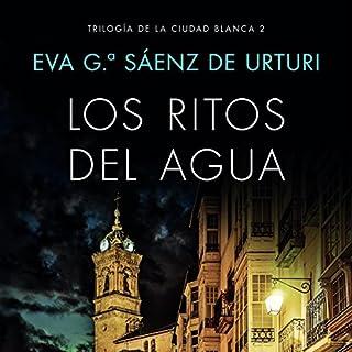 Los ritos del agua     Trilogía de la ciudad blanca 2              Written by:                                                                                                                                 Eva García Saénz de Urturi                               Narrated by:                                                                                                                                 Juan Magraner                      Length: 14 hrs and 28 mins     2 ratings     Overall 4.5