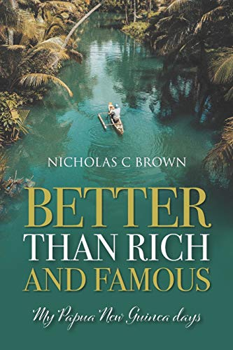 Compare Textbook Prices for Better Than Rich And Famous: My Papua New Guinea days  ISBN 9781861519641 by Brown, Nicholas C