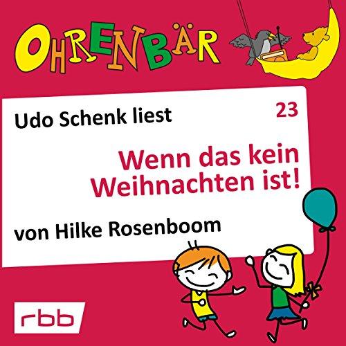Wenn das kein Weihnachten ist!     Ohrenbär 23              Autor:                                                                                                                                 Hilke Rosenboom                               Sprecher:                                                                                                                                 Udo Schenk                      Spieldauer: 57 Min.     Noch nicht bewertet     Gesamt 0,0
