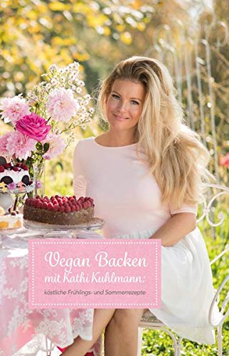 Vegan Backen mit Kathi Kuhlmann: Köstliche Frühlings- und Sommerrezepte