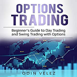 Options Trading: Beginner's Guide to Day Trading and Swing Trading with Options                   By:                                                                                                                                 Odin Velez                               Narrated by:                                                                                                                                 Mark Milroy                      Length: 3 hrs and 47 mins     28 ratings     Overall 4.6