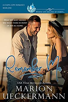 Remember Me: A clean, sweet, faith-filled, small-town romance, where life begins at forty. (Chapel Cove Romances Book 1) by [Marion Ueckermann, Chapel Cove Romances]