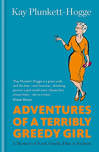 Adventures of a Terribly Greedy Girl: A Memoir of Food, Family, Film &...