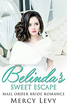 Belinda's Sweet Escape: Mail Order Bride Romance by [Mercy Levy]