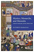 Mystics, Monarchs, and Messiahs: Cultural Landscapes of Early Modern Iran (Harvard Middle Eastern Monographs)