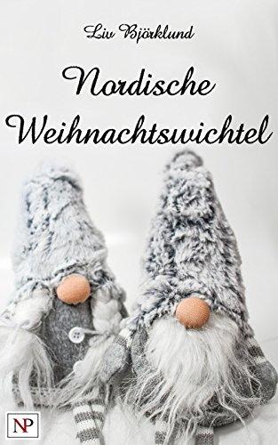 Nordische Weihnachtswichtel: Dem Nisse, Troll und Tomte auf der Spur – Bräuche, Rezepte und Bastelanleitungen