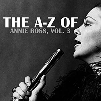 The A-Z of Annie Ross, Vol. 3