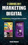 2 LIBROS EN 1 MARKETING DIGITAL: TIKTOK MARKETING + CÓMO GANAR DINERO CON TWITCH: Formas de monetizar, trucos, consejos, secretos y guías para conseguir seguidores y beneficios