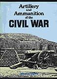 Artillery and Ammunition of the Civil War