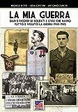 La mia guerra: Diari e ricordi di soldati e civili che hanno fatto e vissuto la guerra 1940-1945: 65 (Storia)