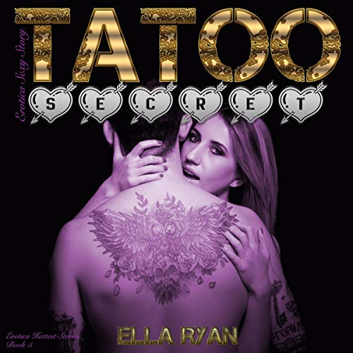 Tattoo Secret     Erotica Hottest Stories, Book 5              By:                                                                                                                                 Ella Ryan                               Narrated by:                                                                                                                                 L. Addams                      Length: 31 mins     Not rated yet     Overall 0.0