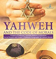 Yahweh and the Code of Morals - Origins of Judaism - Ancient Hebrew Civilization - Social Studies 6th Grade - Children's Geography & Cultures Books