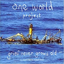 Grief Never Grows Old One World Project