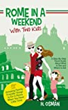 Rome in a Weekend with Two Kids: A Step-By-Step Travel Guide About What to See and Where to Eat (Amazing Family-Friendly Things to do in Rome When You Have Little Time) [Idioma Inglés]