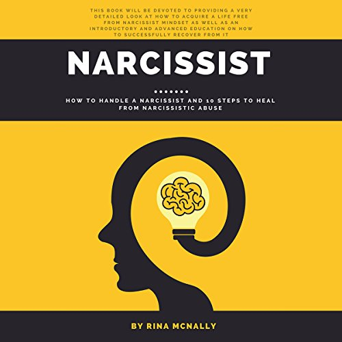 Narcissist: How to Handle a Narcissist and 10 Steps to Heal from Narcissistic Abuse                   By:                                                                                                                                 Rina Mcnally                               Narrated by:                                                                                                                                 Janelle Bigham                      Length: 2 hrs and 27 mins     1 rating     Overall 3.0