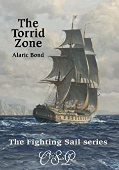 The Torrid Zone (The Fighting Sail Series Book 6) by [Alaric Bond]