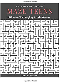 Maze Teens: Ultimate Challenging Puzzle Games Book, 100 Crazy Mazes to Solve, Large Print (Maze Book Puzzle for Teens) (Volume 1)