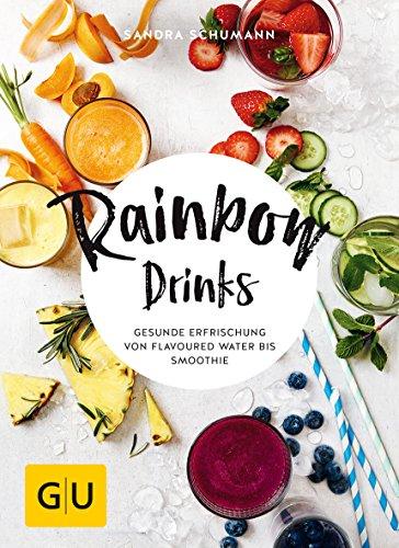 Rainbow Drinks: Gesunde Erfrischung von Flavoured Water bis Smoothie (GU Diät&Gesundheit)