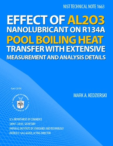 NIST TECHNICAL NOTE 1663: Effect of Al2O3 Nanolubricant on R134a Pool Boiling Heat Transfer with Extensive Measurement and Analysis Details