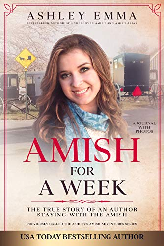 Amish for a Week: The True Story of an Author Staying with the Amish: A Journal with 90+ Photos (Previously called Ashley's Amish Adventures Series) by [Ashley Emma]