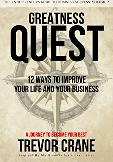 Greatness Quest - A Journey To Become Your Best: 12 Ways To Improve Your Life And Your Business