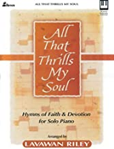 All That Thrills My Soul: Hymns of Faith and Devotion for Solo Piano