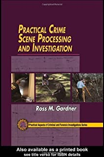 Practical Crime Scene Processing and Investigation (Practical Aspects of Criminal & Forensic Investigations) by Gardner, Ross M.(June 11, 2004) Hardcover