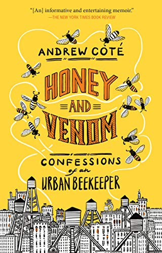 Compare Textbook Prices for Honey and Venom: Confessions of an Urban Beekeeper  ISBN 9781524799069 by Coté, Andrew