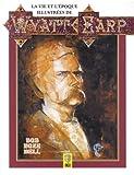 La vie et l'époque illustrées de Wyatt Earp