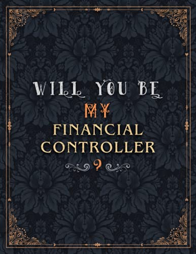 Financial Controller Lined Notebook - Will You Be My Financial Controller Job Title Daily Journal: Teacher, Journal, 8.5 x 11 inch, Over 100 Pages, Wedding, Mom, Meeting, A4, 21.59 x 27.94 cm, Daily