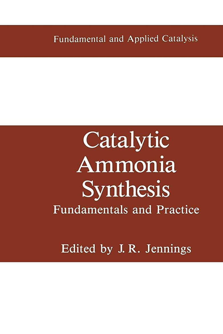 具体的に女性高音Catalytic Ammonia Synthesis: Fundamentals and Practice (Fundamental and Applied Catalysis)