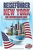 REISEFÜHRER NEW YORK - Eine unvergessliche Reise: Erkunden Sie alle Traumorte und...