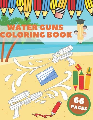 Water Guns Coloring Book: Guns Kids Nerf Gun Water Watergun Super Soaker Toy Blaster Coloring Pistol Cat Deterrent